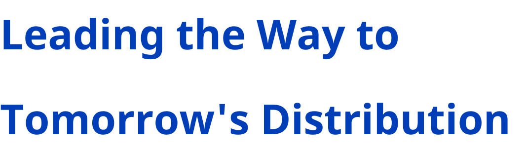 Leading the Way to Tomorrow's Distribution